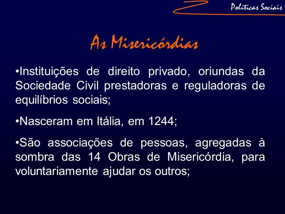 Políticas SociaisAs Misericórdias. Instituições de direito privado, oriundas da Sociedade Civil prestadoras e reguladoras de equilíbrios sociais;