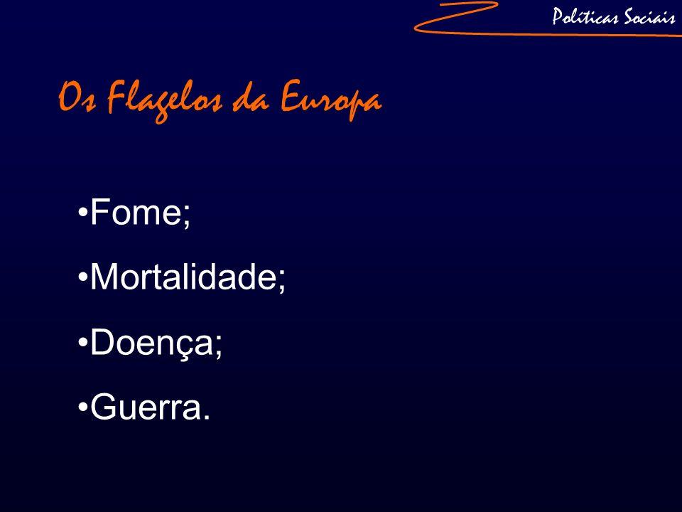 Os Flagelos da Europa Fome; Mortalidade; Doença; Guerra.