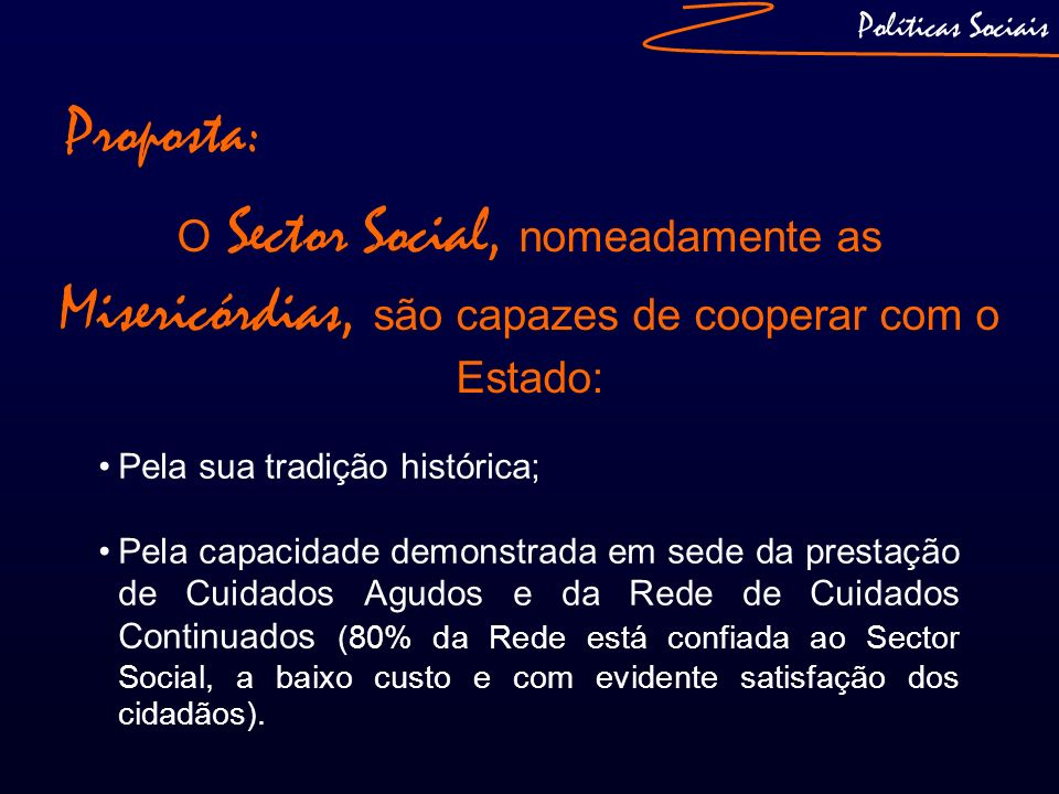 Políticas SociaisProposta: O Sector Social, nomeadamente as Misericórdias, são capazes de cooperar com o Estado: