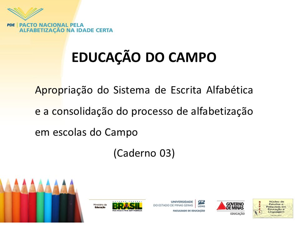 EDUCAÇÃO DO CAMPO Apropriação do Sistema de Escrita Alfabética e a consolidação do processo de alfabetização em escolas do Campo.