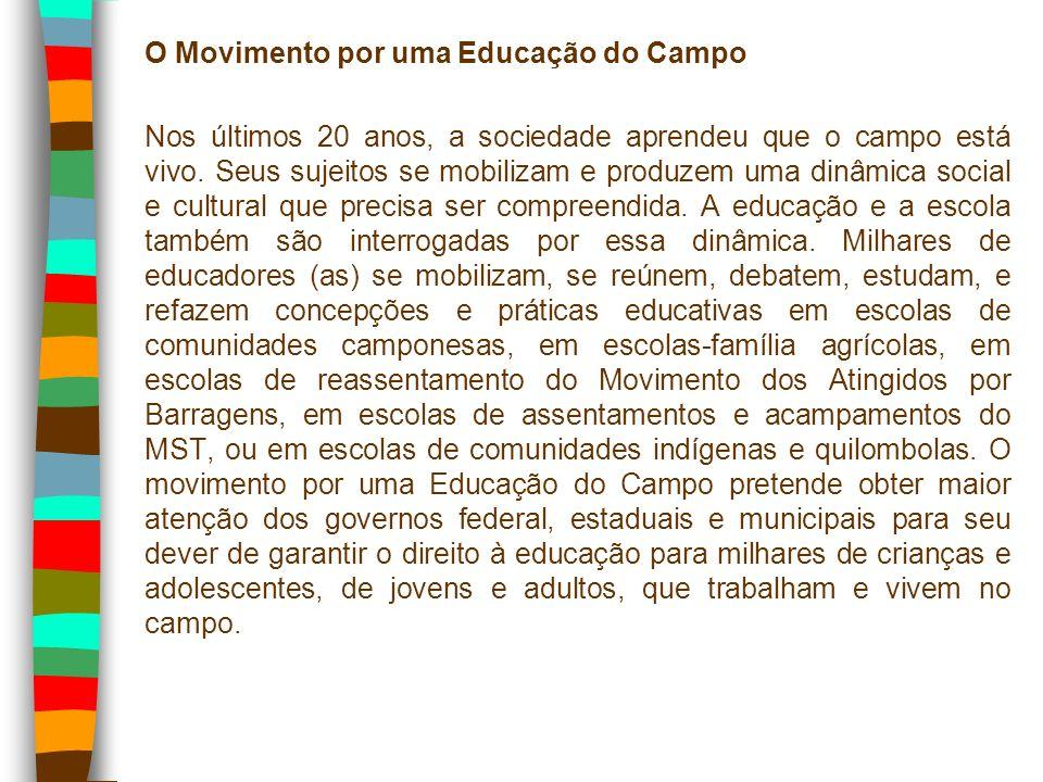 O Movimento por uma Educação do Campo Nos últimos 20 anos, a sociedade aprendeu que o campo está vivo.