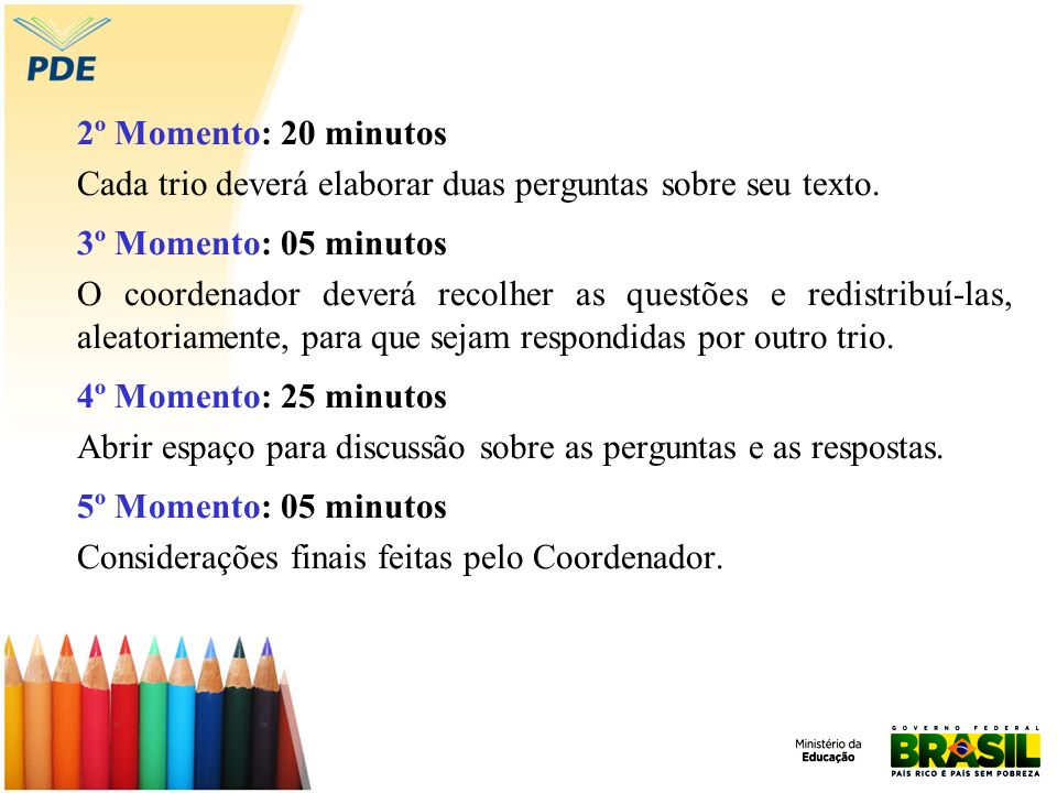 2º Momento: 20 minutos Cada trio deverá elaborar duas perguntas sobre seu texto. 3º Momento: 05 minutos.