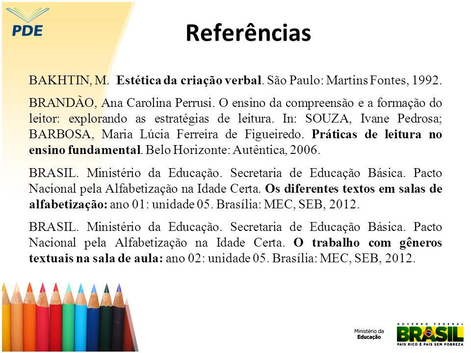 Referências BAKHTIN, M. Estética da criação verbal. São Paulo: Martins Fontes, 1992.