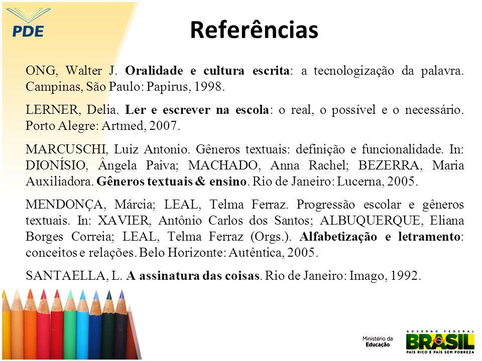 Referências ONG, Walter J. Oralidade e cultura escrita: a tecnologização da palavra. Campinas, São Paulo: Papirus, 1998.