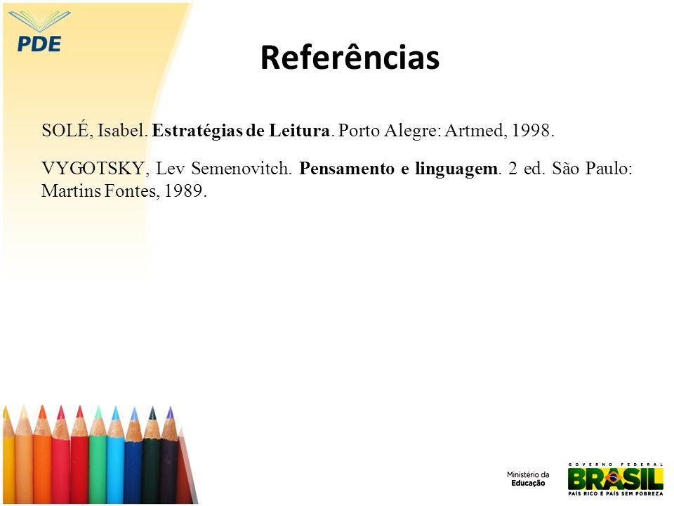 Referências SOLÉ, Isabel. Estratégias de Leitura. Porto Alegre: Artmed, 1998.