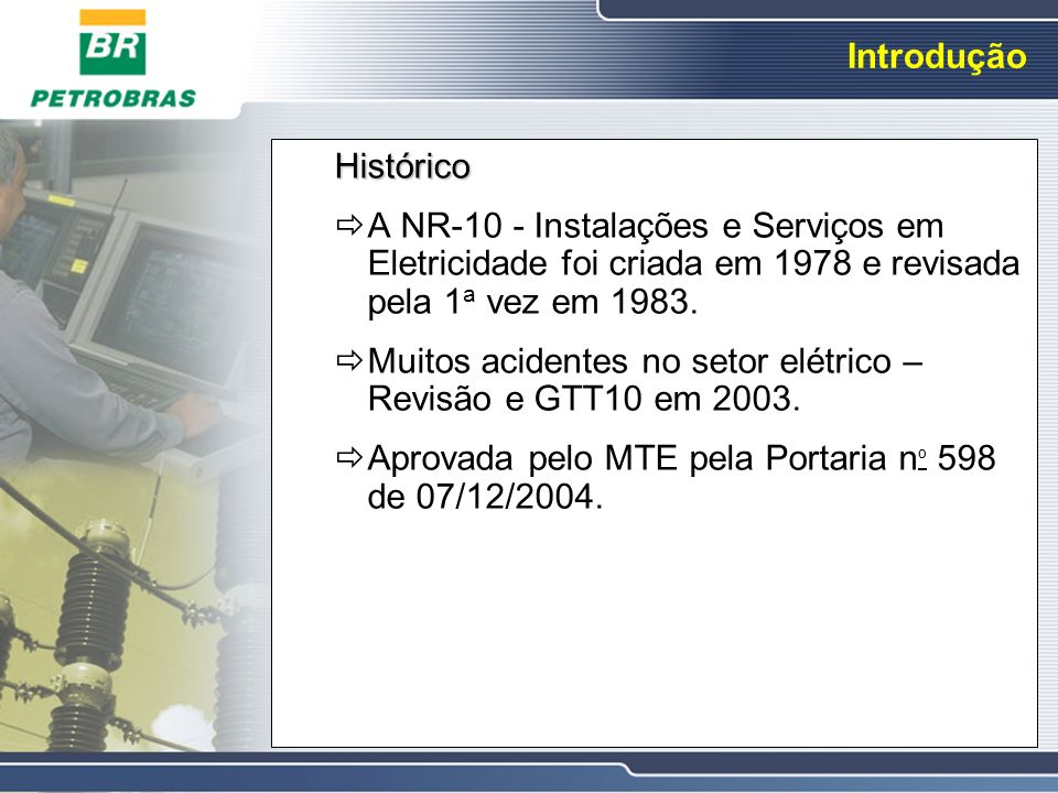 Introdução Histórico. A NR-10 - Instalações e Serviços em Eletricidade foi criada em 1978 e revisada pela 1a vez em 1983.