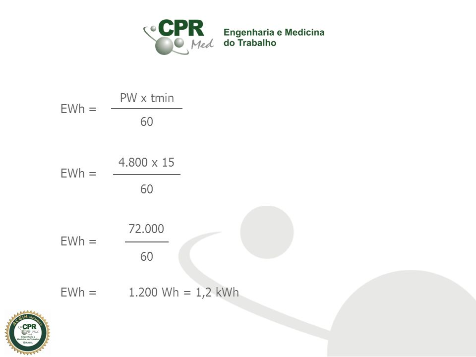 EWh = PW x tmin 60 4.800 x 15 72.000 1.200 Wh = 1,2 kWh