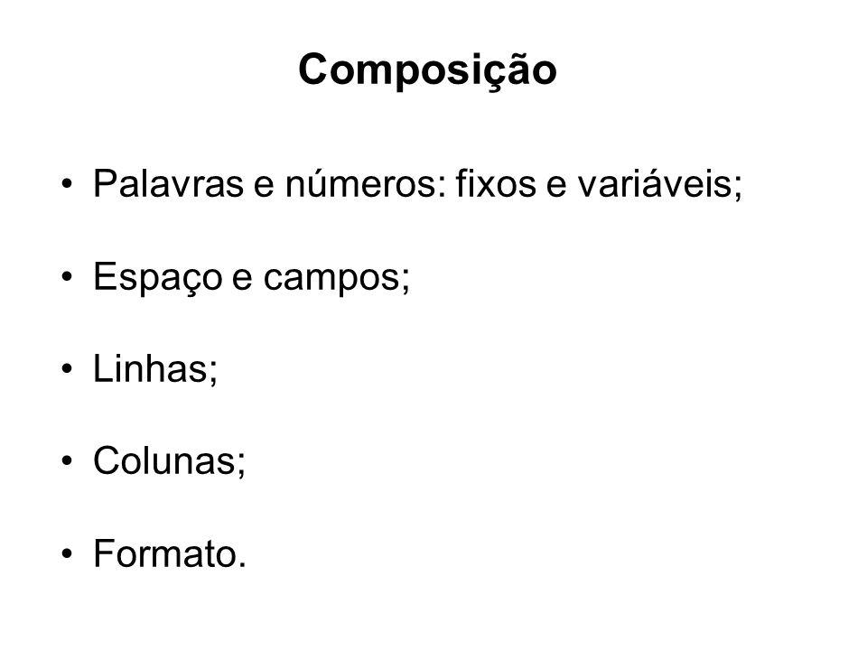 Composição Palavras e números: fixos e variáveis; Espaço e campos;