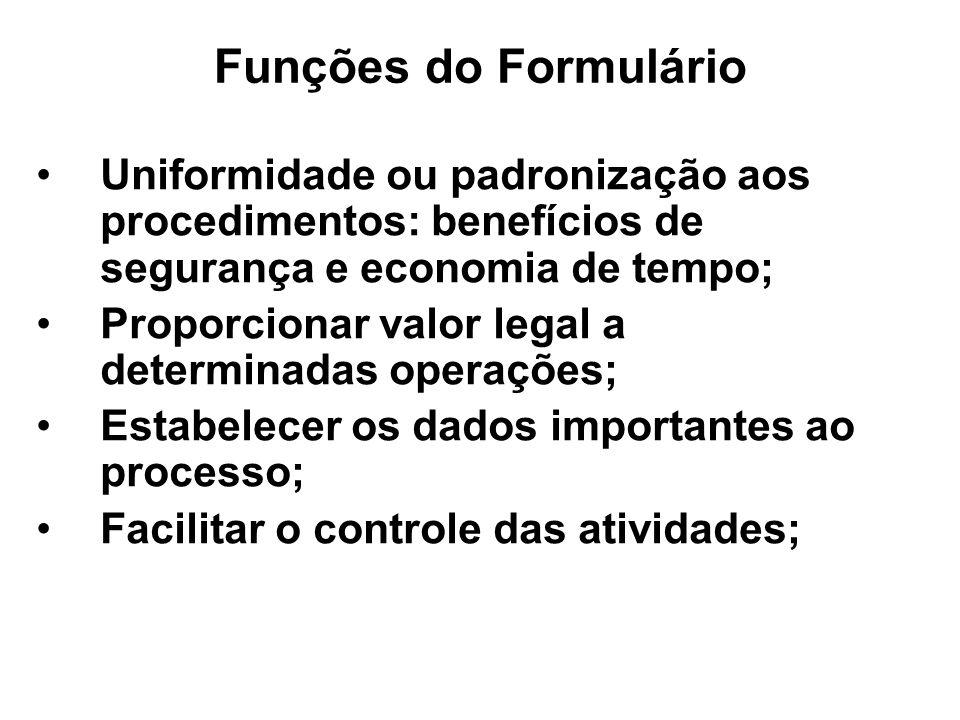 Funções do FormulárioUniformidade ou padronização aos procedimentos: benefícios de segurança e economia de tempo;