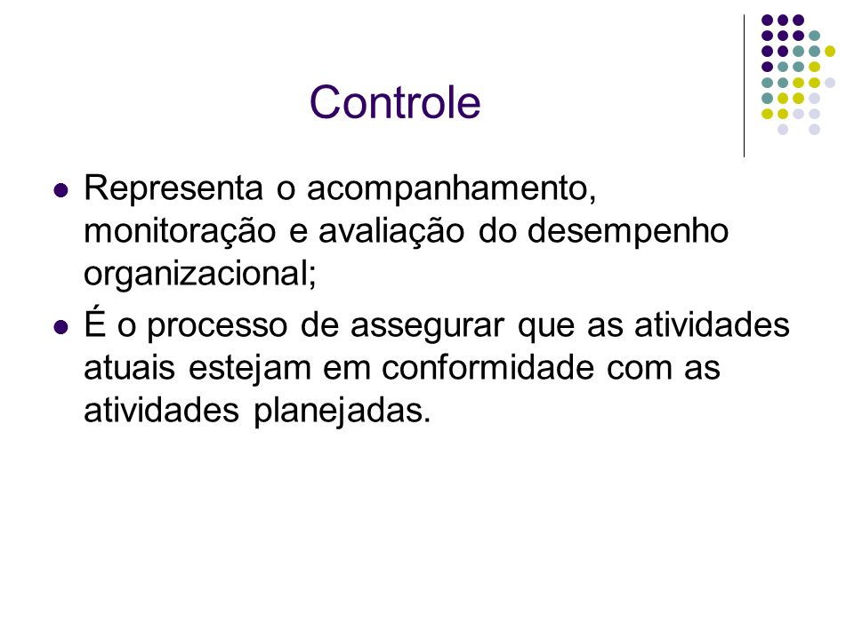 Controle Representa o acompanhamento, monitoração e avaliação do desempenho organizacional;