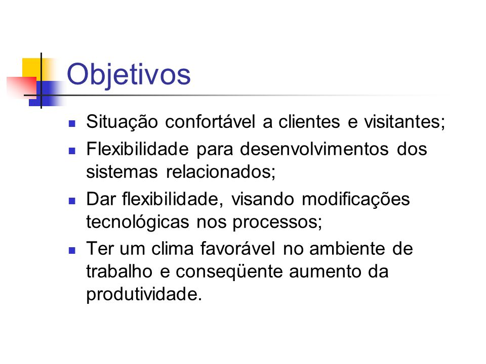 Objetivos Situação confortável a clientes e visitantes;