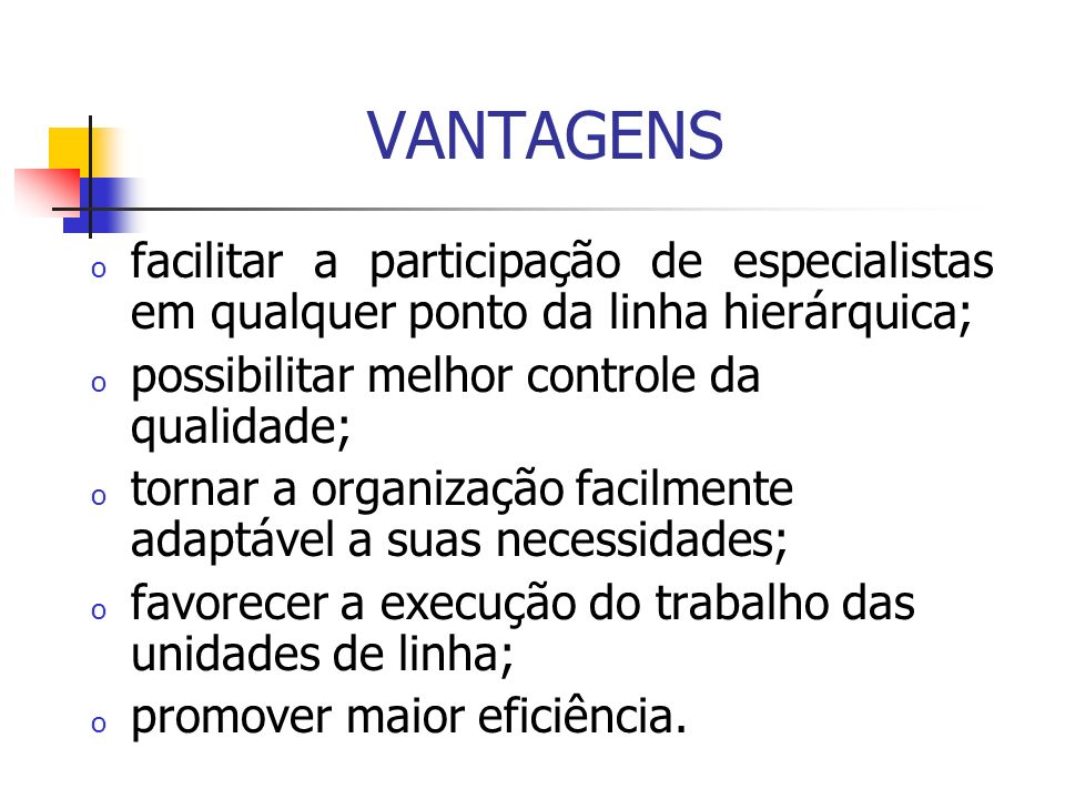 VANTAGENSfacilitar a participação de especialistas em qualquer ponto da linha hierárquica; possibilitar melhor controle da qualidade;