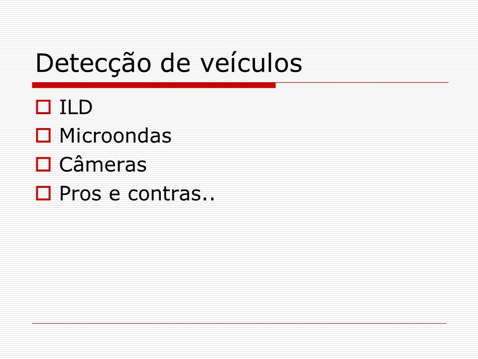 Detecção de veículos ILD Microondas Câmeras Pros e contras..