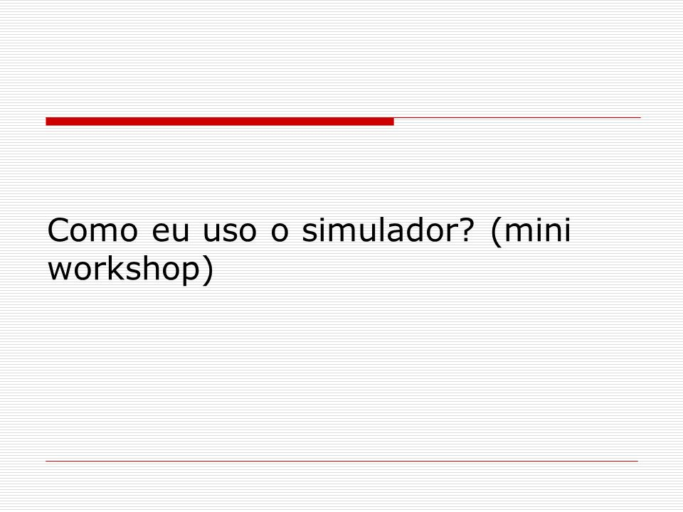 Como eu uso o simulador (mini workshop)