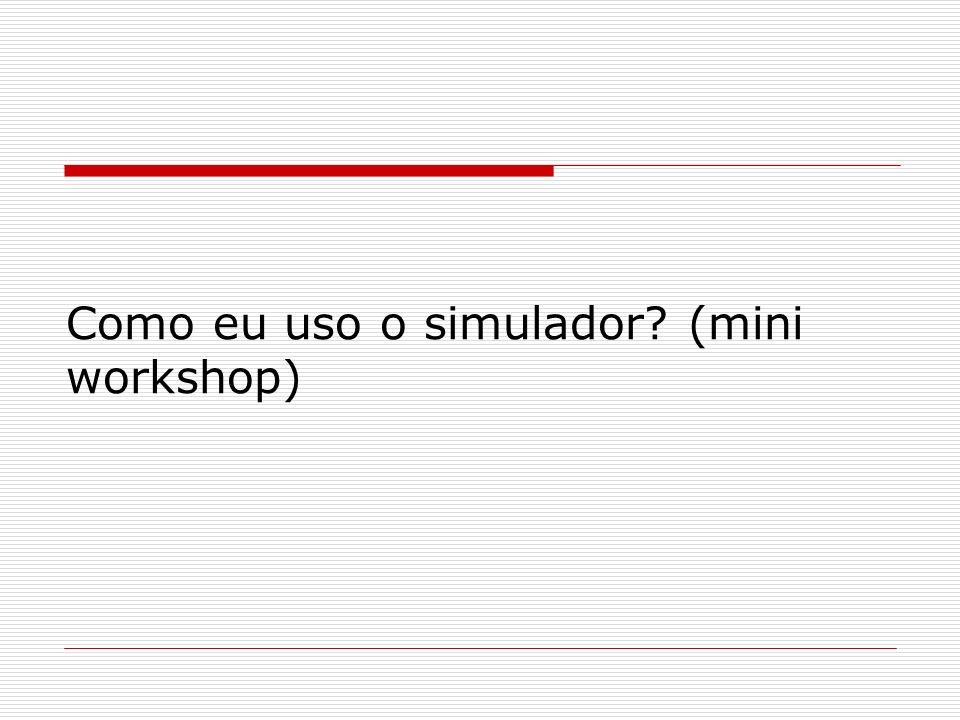 Como eu uso o simulador (mini workshop)