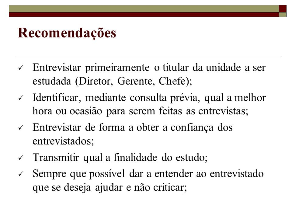 Recomendações Entrevistar primeiramente o titular da unidade a ser estudada (Diretor, Gerente, Chefe);
