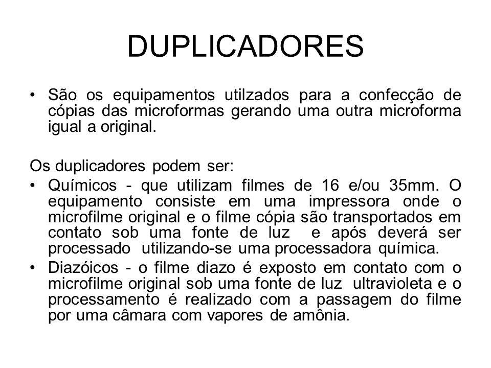 DUPLICADORES São os equipamentos utilzados para a confecção de cópias das microformas gerando uma outra microforma igual a original.