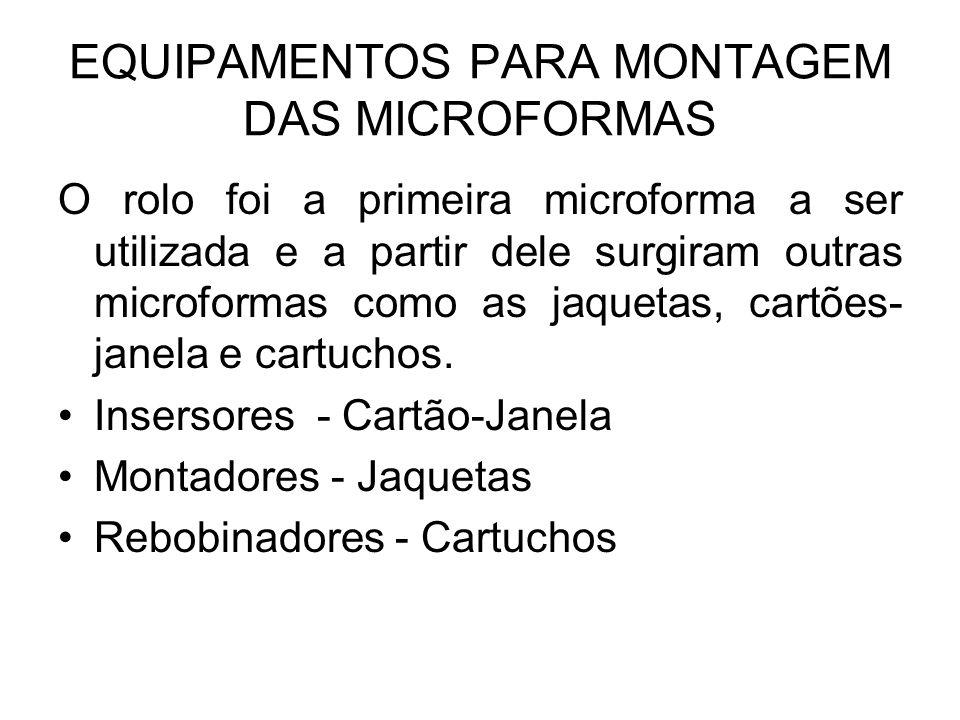 EQUIPAMENTOS PARA MONTAGEM DAS MICROFORMAS