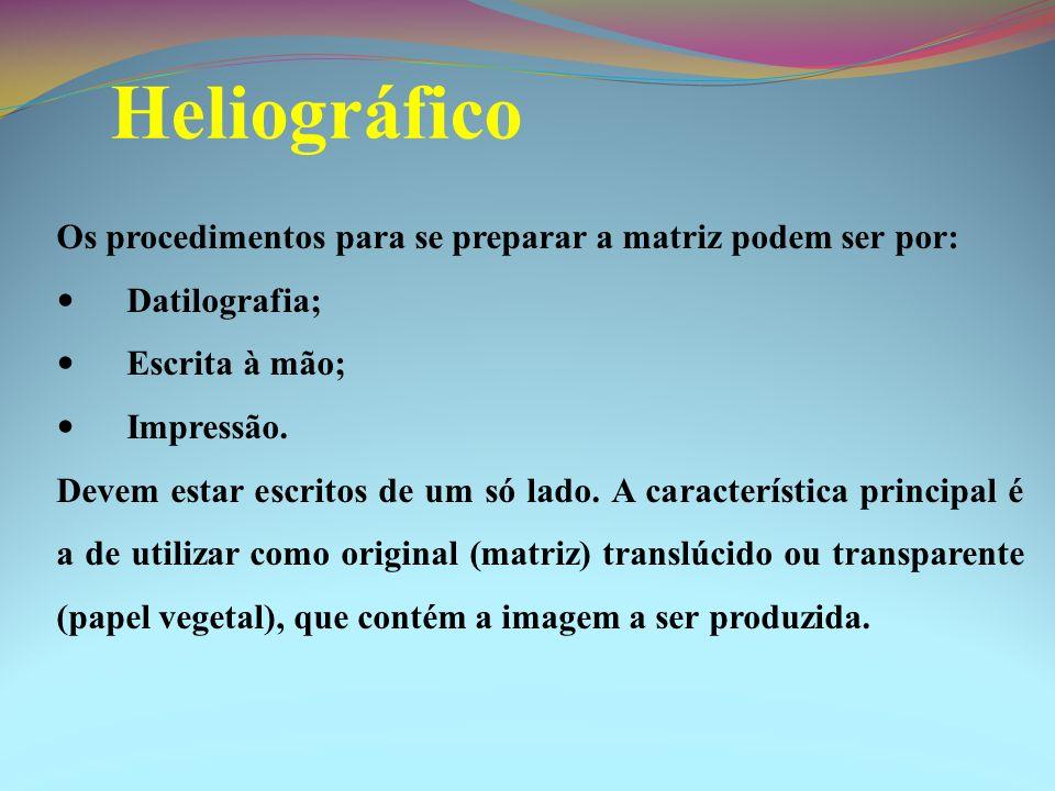 Heliográfico Os procedimentos para se preparar a matriz podem ser por:
