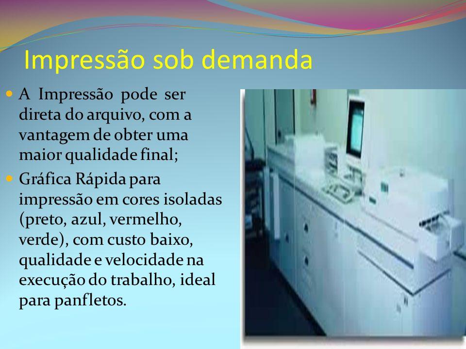 Impressão sob demandaA Impressão pode ser direta do arquivo, com a vantagem de obter uma maior qualidade final;