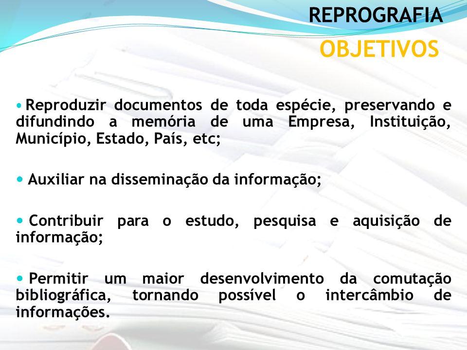 OBJETIVOS REPROGRAFIA Auxiliar na disseminação da informação;