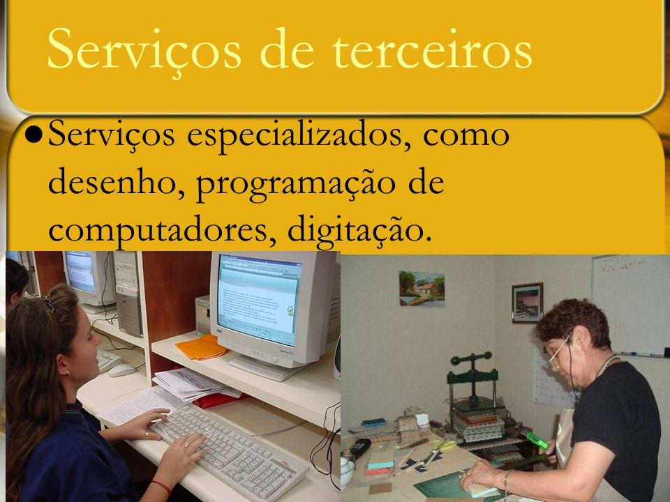 Serviços de terceiros Serviços especializados, como desenho, programação de computadores, digitação.