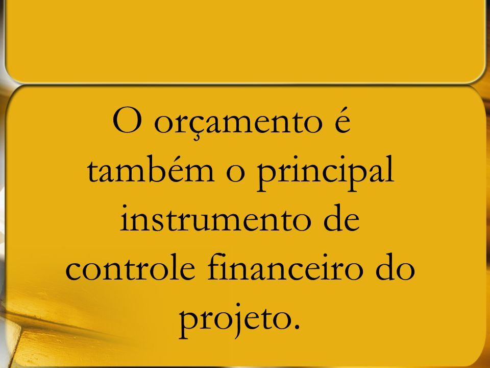 O orçamento é também o principal instrumento de controle financeiro do projeto.