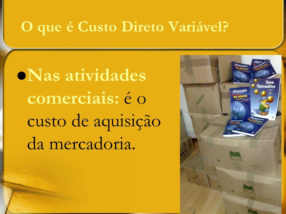 Nas atividades comerciais: é o custo de aquisição da mercadoria.