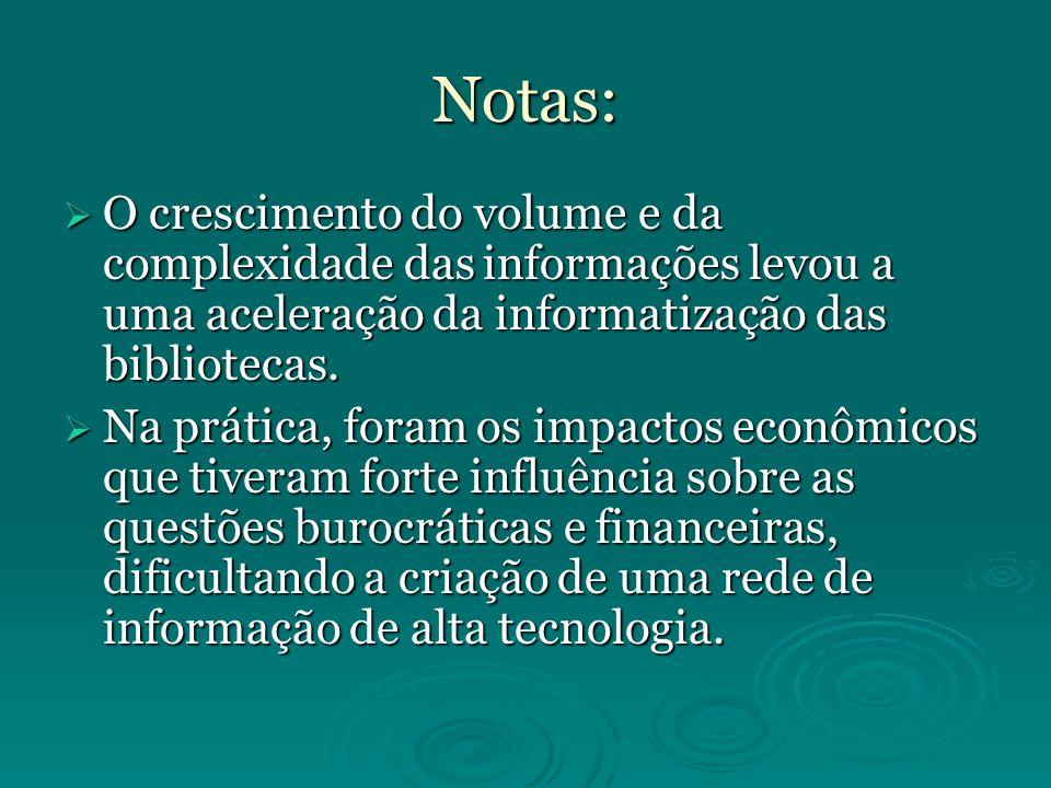 Notas: O crescimento do volume e da complexidade das informações levou a uma aceleração da informatização das bibliotecas.