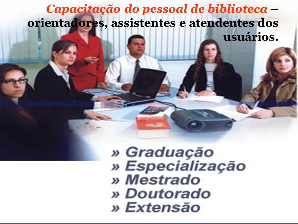 Capacitação do pessoal de biblioteca – orientadores, assistentes e atendentes dos usuários.