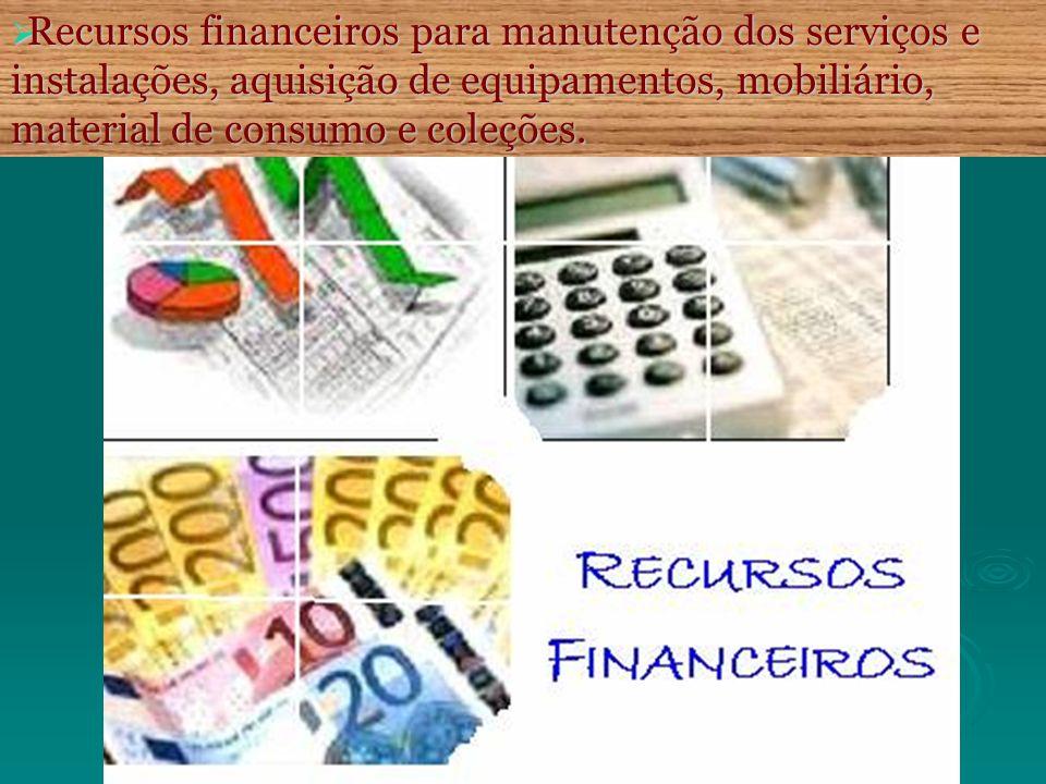 Recursos financeiros para manutenção dos serviços e instalações, aquisição de equipamentos, mobiliário, material de consumo e coleções.