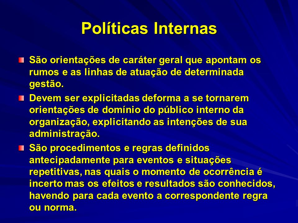 Políticas Internas São orientações de caráter geral que apontam os rumos e as linhas de atuação de determinada gestão.