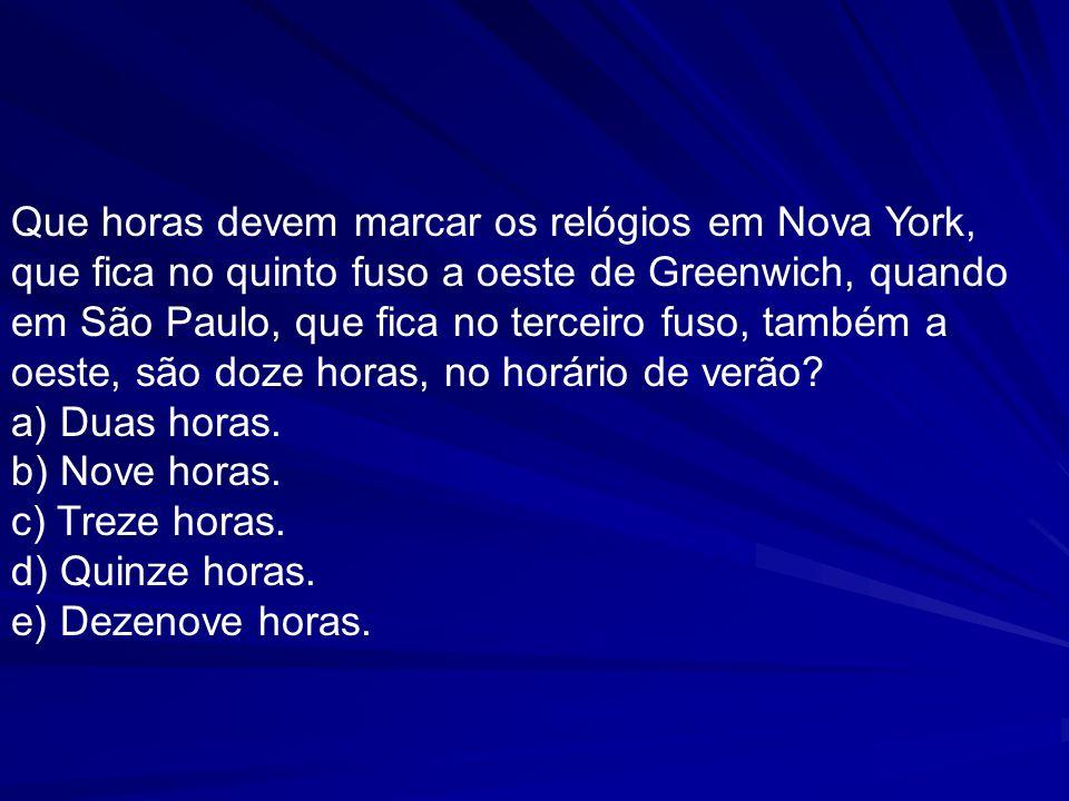 Que horas devem marcar os relógios em Nova York, que fica no quinto fuso a oeste de Greenwich, quando em São Paulo, que fica no terceiro fuso, também a oeste, são doze horas, no horário de verão