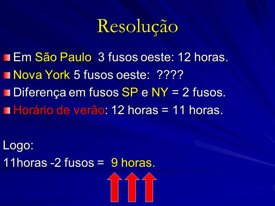 Resolução Em São Paulo 3 fusos oeste: 12 horas.