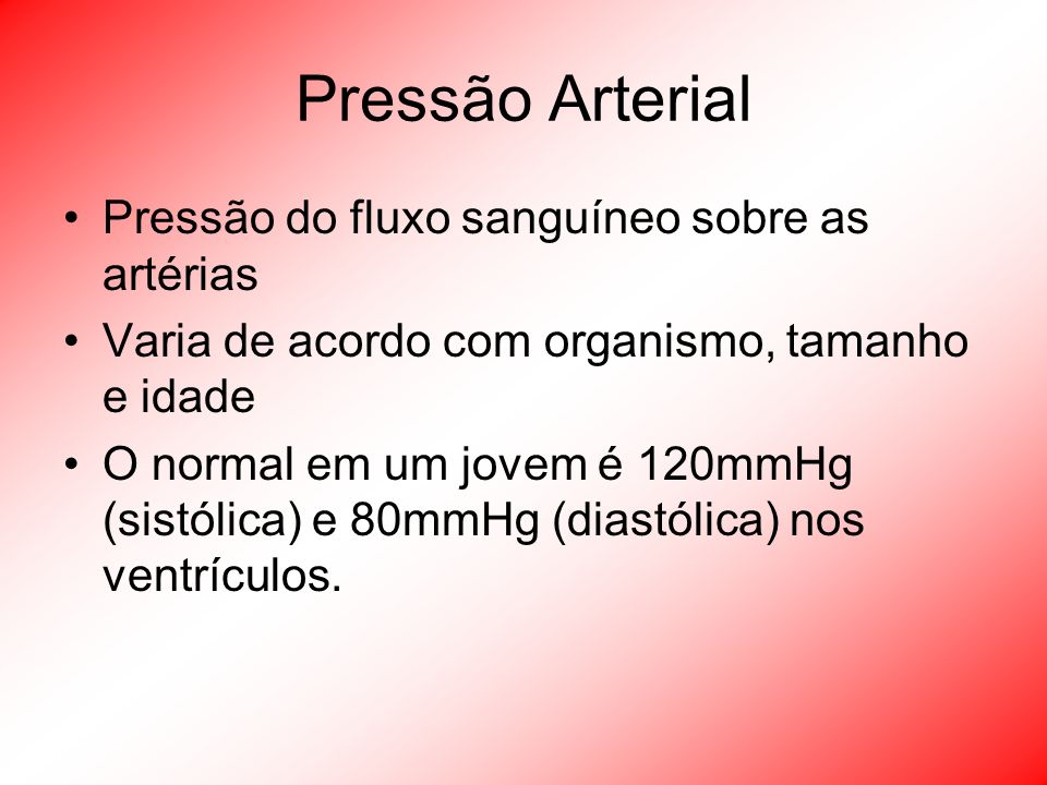 Pressão Arterial Pressão do fluxo sanguíneo sobre as artérias
