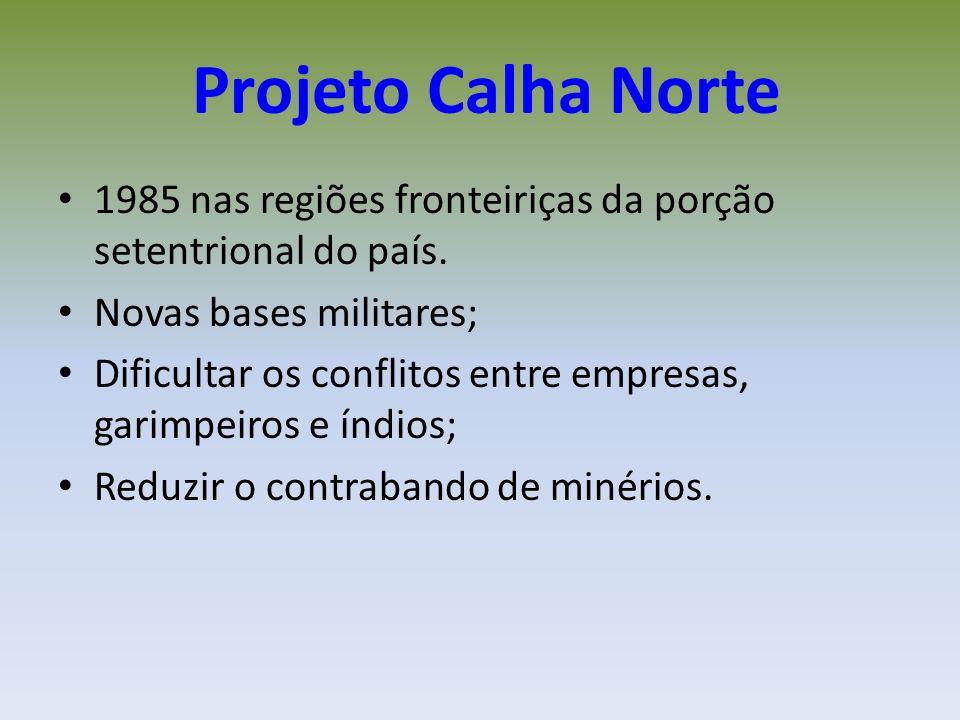 Projeto Calha Norte 1985 nas regiões fronteiriças da porção setentrional do país. Novas bases militares;