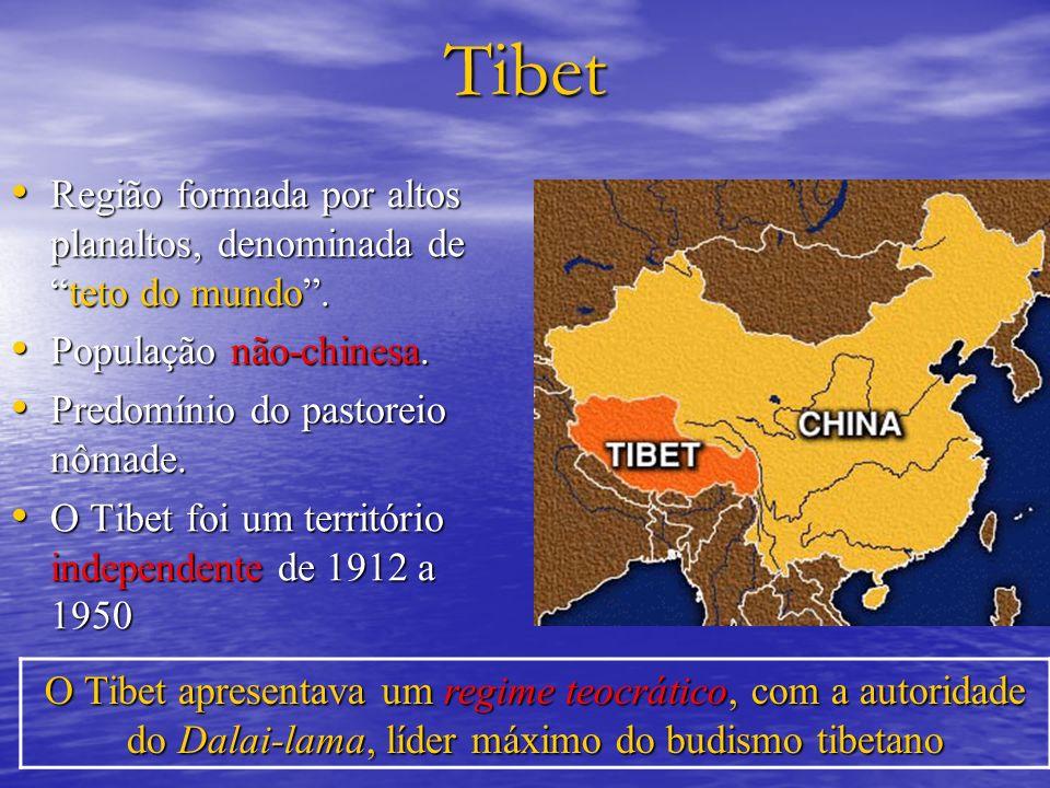 TibetRegião formada por altos planaltos, denominada de teto do mundo . População não-chinesa. Predomínio do pastoreio nômade.