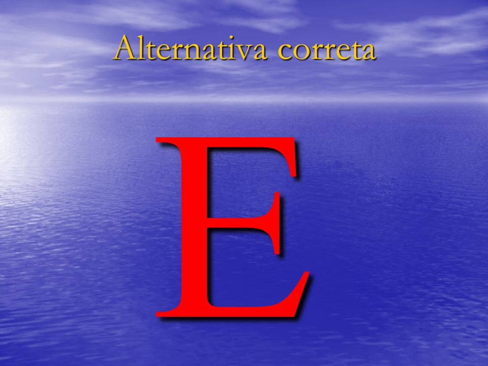 Alternativa correta E