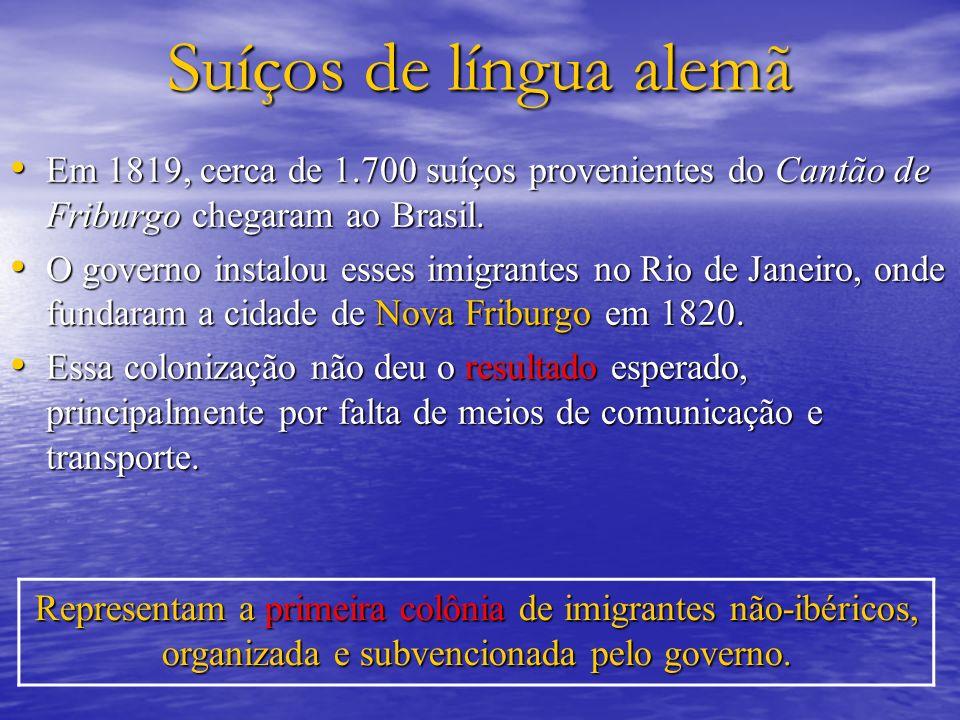 Suíços de língua alemã Em 1819, cerca de 1.700 suíços provenientes do Cantão de Friburgo chegaram ao Brasil.