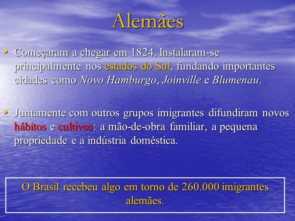 O Brasil recebeu algo em torno de 260.000 imigrantes alemães.