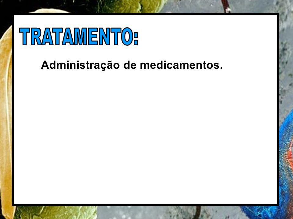 TRATAMENTO: Administração de medicamentos.