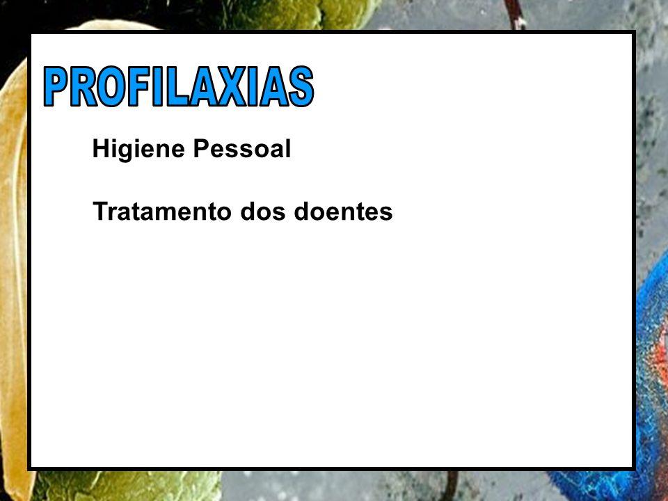 PROFILAXIAS Higiene Pessoal Tratamento dos doentes