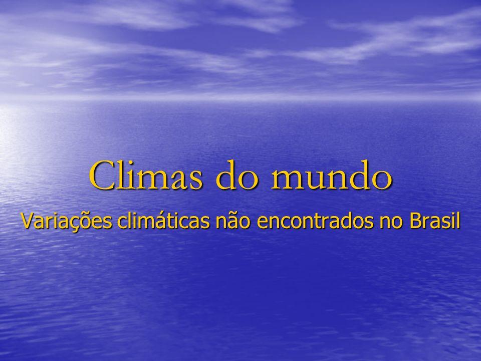 Variações climáticas não encontrados no Brasil