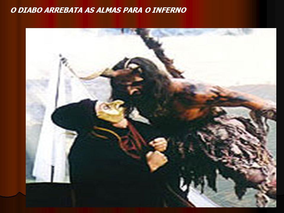 O DIABO ARREBATA AS ALMAS PARA O INFERNO