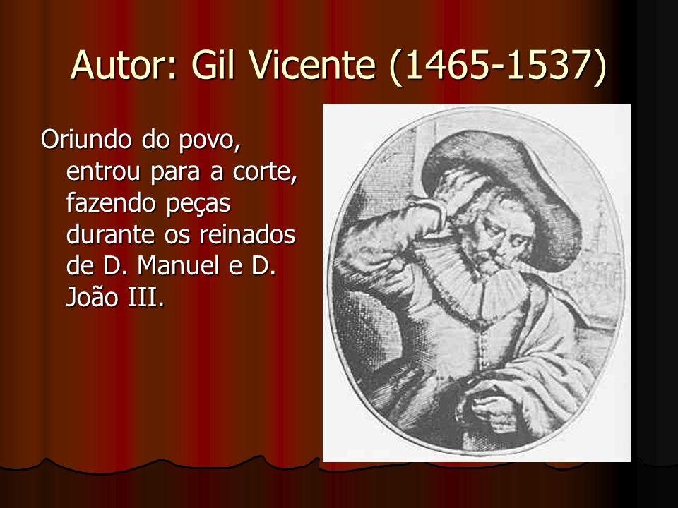 Autor: Gil Vicente (1465-1537)Oriundo do povo, entrou para a corte, fazendo peças durante os reinados de D.