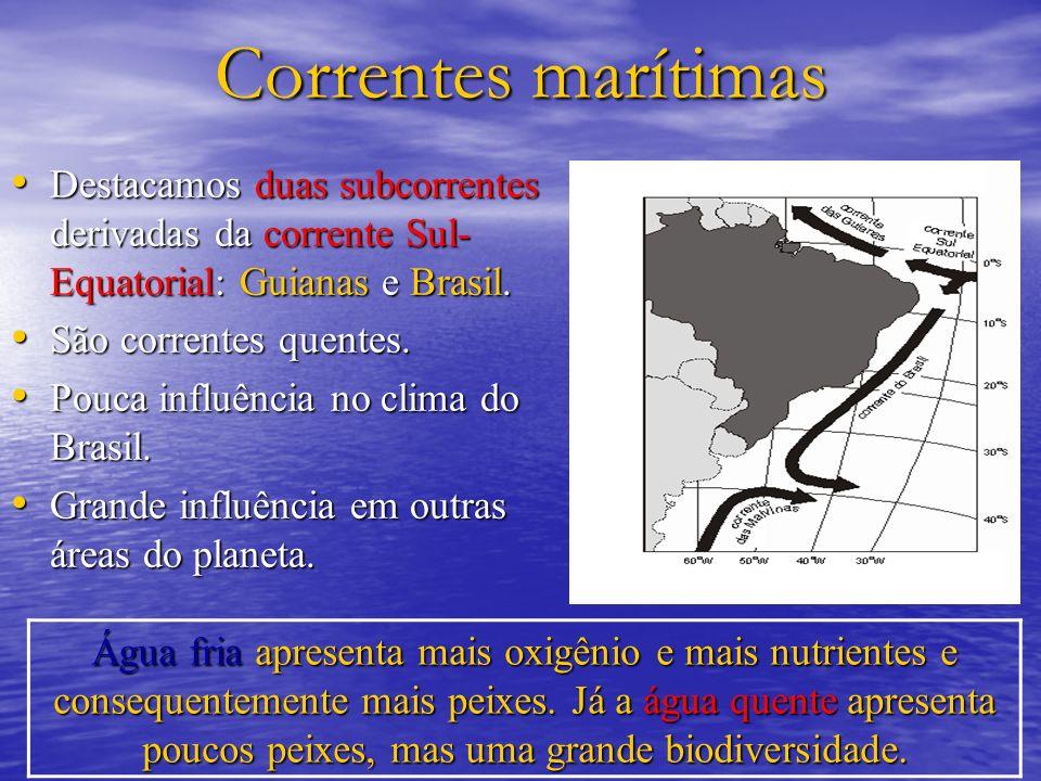 Correntes marítimas Destacamos duas subcorrentes derivadas da corrente Sul-Equatorial: Guianas e Brasil.