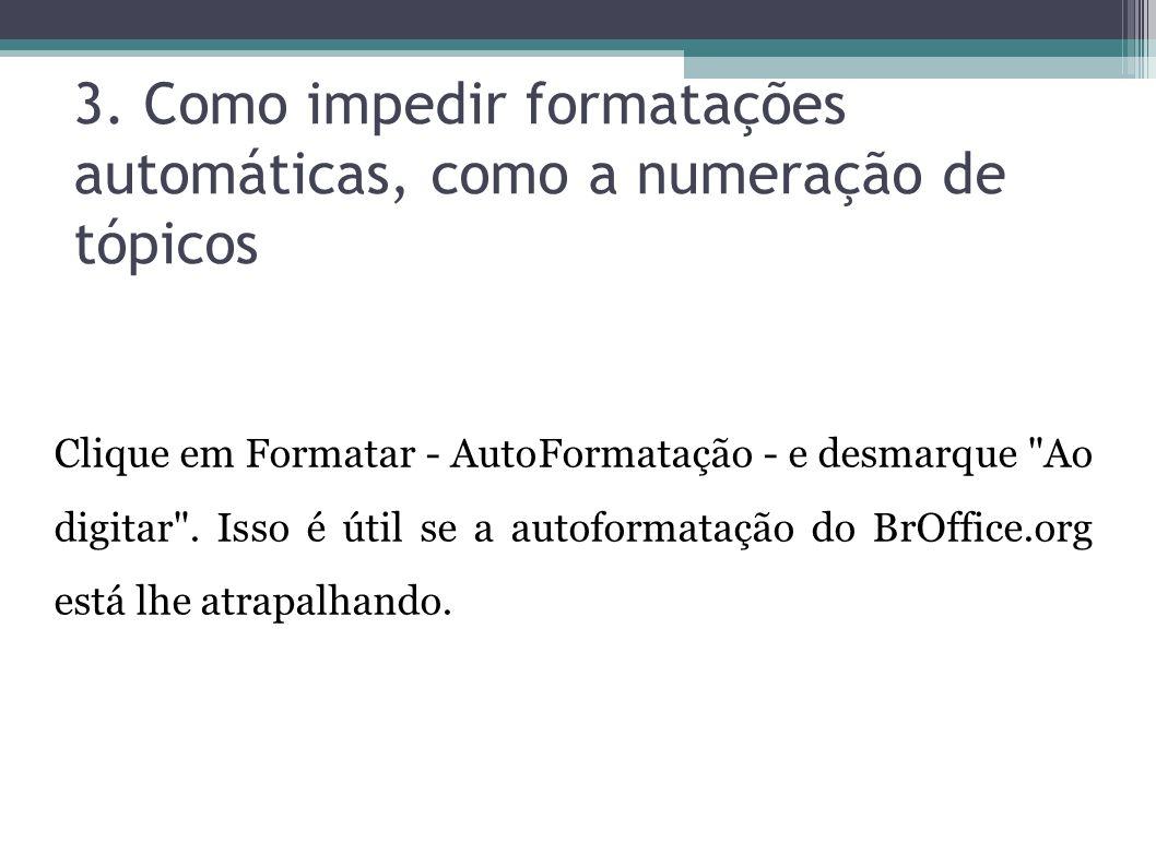 3. Como impedir formatações automáticas, como a numeração de tópicos