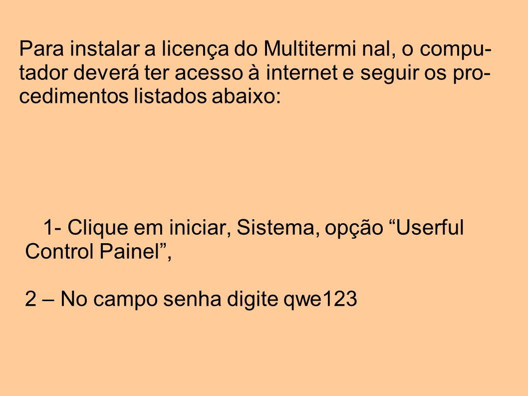 Para instalar a licença do Multitermi nal, o compu- tador deverá ter acesso à internet e seguir os pro- cedimentos listados abaixo: