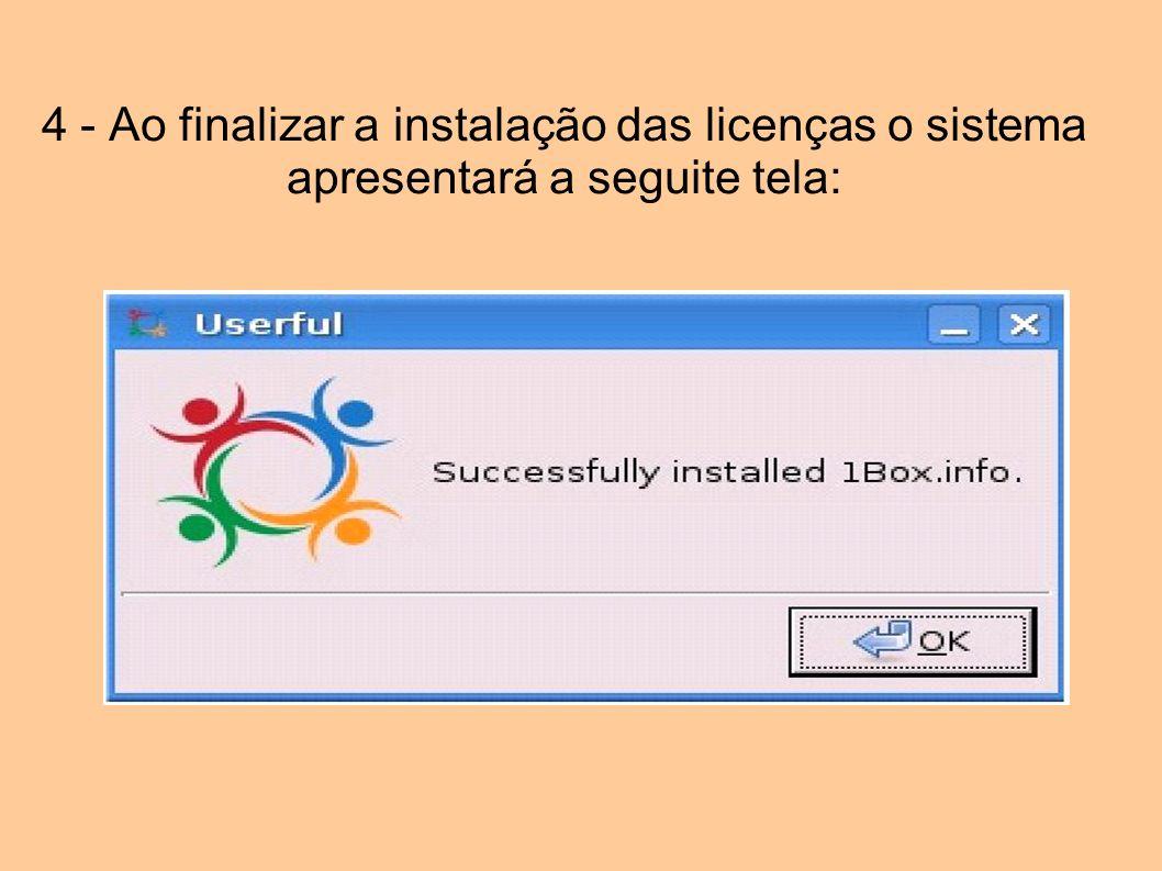 4 - Ao finalizar a instalação das licenças o sistema apresentará a seguite tela: