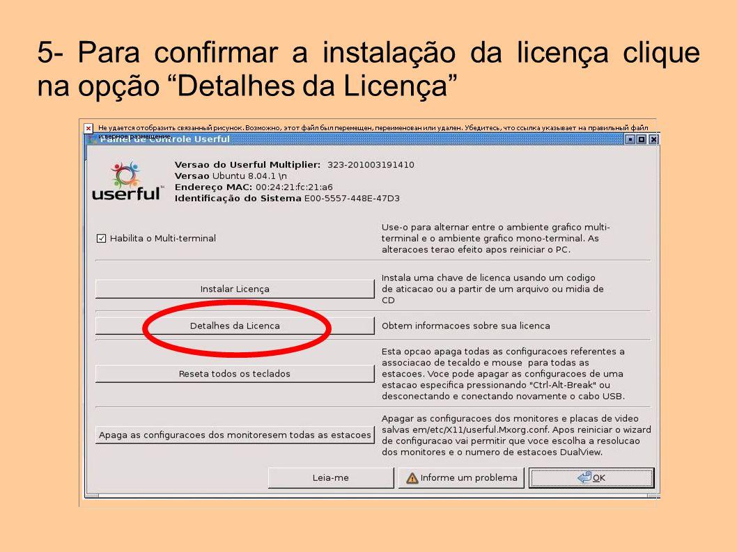 5- Para confirmar a instalação da licença clique na opção Detalhes da Licença